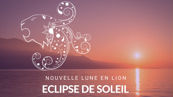 Eclipse de Soleil Nouvelle Lune en Lion - Août 2018