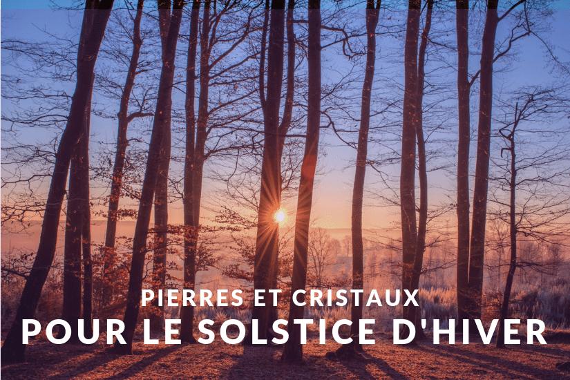 Pierres et Cristaux pour le Solstice d'Hiver
